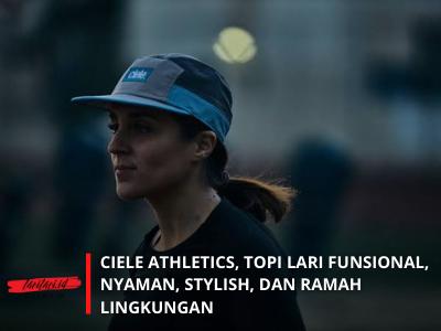 Ciele Athletics, Topi Lari Fungsional, Nyaman, Stylish, dan Ramah Lingkungan